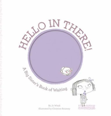 This is an image of a Hello in There, a big sister's book.